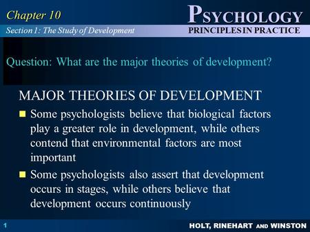 HOLT, RINEHART AND WINSTON P SYCHOLOGY PRINCIPLES IN PRACTICE 1 Chapter 10 Question: What are the major theories of development? MAJOR THEORIES OF DEVELOPMENT.