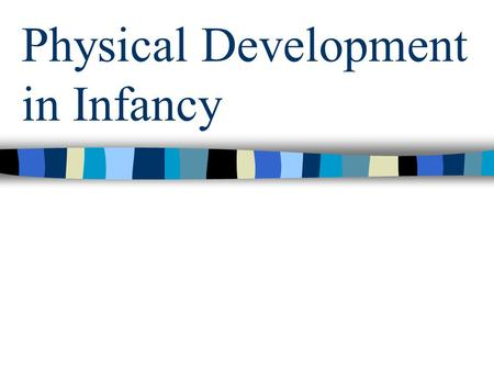 Physical Development in Infancy. Physical Growth and Development In Infancy Cephalocaudal & Proximodistal Patterns Cephalocaudal sequence in which greatest.