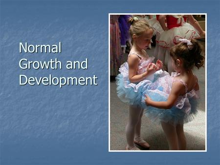 Normal Growth and Development Why do Nurses need to Understand Child Development?