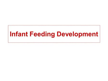 Infant Feeding Development. Infant Development & Feeding Skills A baby's developmental readiness determines which foods should be fed, what texture the.