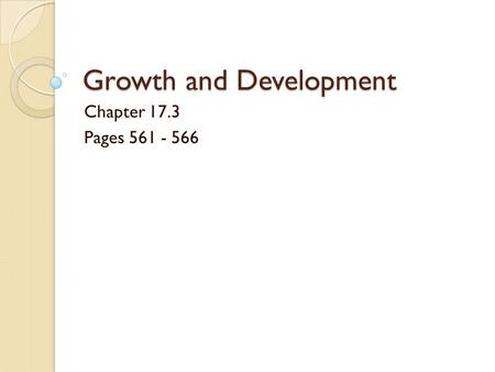 Growth and Development Chapter 17.3 Pages 561 - 566.