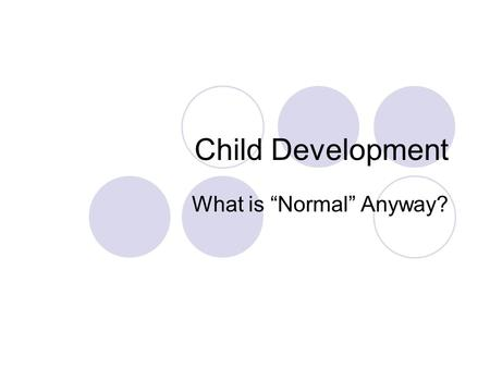 "Child Development What is ""Normal"" Anyway?. Important Concepts in Child Development Wide range of development is ""normal"" Different temperament types."