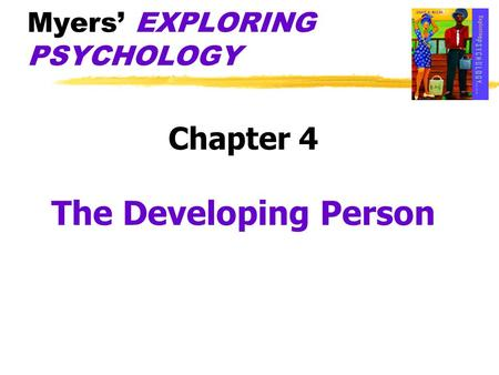 Myers' EXPLORING PSYCHOLOGY Chapter 4 The Developing Person.