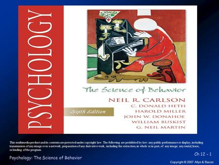 Ch 12 - 1 Copyright © 2007 Allyn & Bacon Psychology: The Science of Behavior This multimedia product and its contents are protected under copyright law.