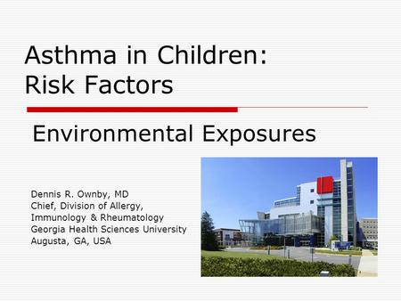 Asthma in Children: Risk Factors Dennis R. Ownby, MD Chief, Division of Allergy, Immunology & Rheumatology Georgia Health Sciences University Augusta,