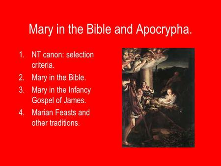 Mary in the Bible and Apocrypha. 1.NT canon: selection criteria. 2.Mary in the Bible. 3.Mary in the Infancy Gospel of James. 4.Marian Feasts and other.