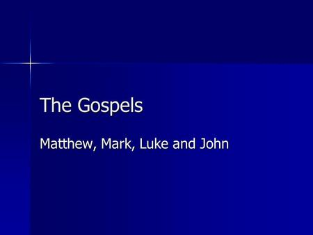 The Gospels Matthew, Mark, Luke and John. That's a Good Question! Who were Matthew, Mark, Luke and John? Who were Matthew, Mark, Luke and John? Why do.