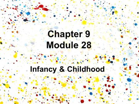 Chapter 9 Module 28 Infancy & Childhood. Newborn.