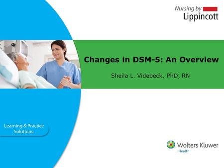 Changes in DSM-5: An Overview Sheila L. Videbeck, PhD, RN.