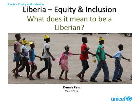 Liberia – Equity and Inclusion Dennis Pain March 2012.