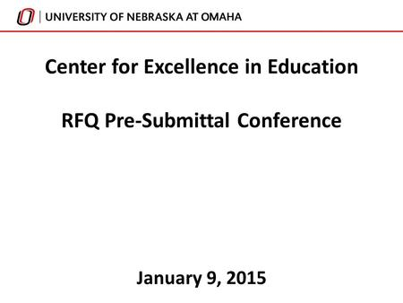 January 9, 2015 Center for Excellence in Education RFQ Pre-Submittal Conference.