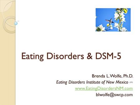 Eating Disorders & DSM-5 Brenda L. Wolfe, Ph.D. Eating Disorders Institute of New Mexico (SM)