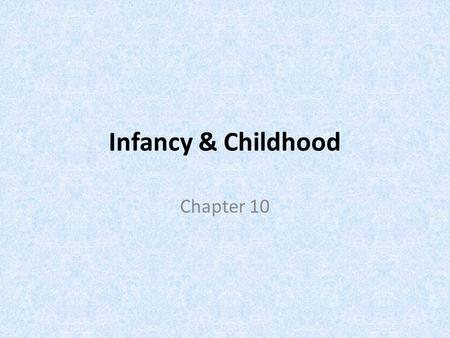Infancy & Childhood Chapter 10. Section 1: The Study of Development.