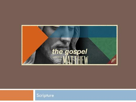 Scripture. Author  Traditionally identified as Matthew/Levi, apostle and former tax collector. Matt 9:9; 10:3 Mark 2:14  He is a Jewish-Christian on.