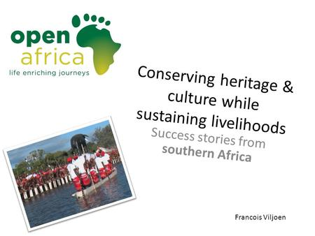 Conserving heritage & culture while sustaining livelihoods Success stories from southern Africa Francois Viljoen.