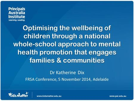 Optimising the wellbeing of children through a national whole-school approach to mental health promotion that engages families & communities Dr Katherine.