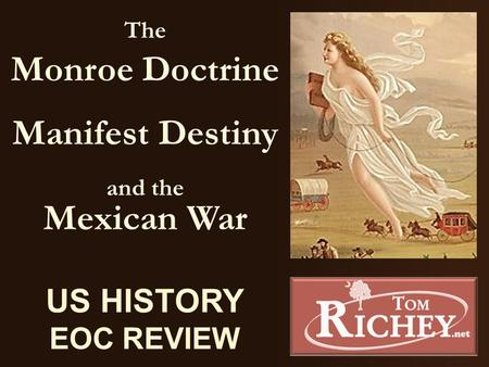 The Monroe Doctrine Manifest Destiny and the Mexican War US HISTORY EOC REVIEW.