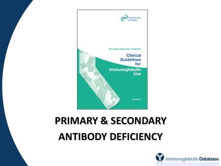 PRIMARY & SECONDARY ANTIBODY DEFICIENCY.