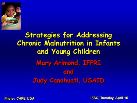 Strategies for Addressing Chronic Malnutrition in Infants and Young Children Mary Arimond, IFPRI and Judy Canahuati, USAID Mary Arimond, IFPRI and Judy.