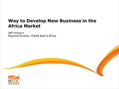 Way to Develop New Business in the Africa Market Jeff Ambjorn Regional Director, Middle East & Africa.