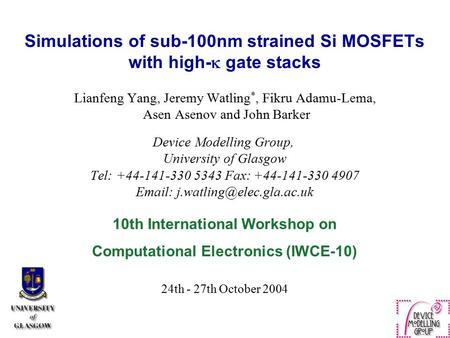 Simulations of sub-100nm strained Si MOSFETs with high-  gate stacks Lianfeng Yang, Jeremy Watling *, Fikru Adamu-Lema, Asen Asenov and John Barker Device.