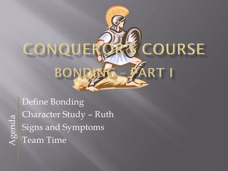 Define Bonding Character Study – Ruth Signs and Symptoms Team Time Agenda.
