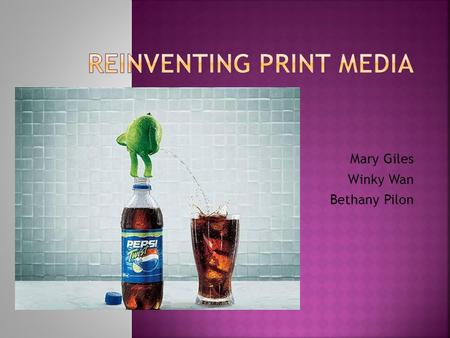 Mary Giles Winky Wan Bethany Pilon.  Print Media has taken a severe downfall in advertising businesses  Revenue has declined faster than any other ad-