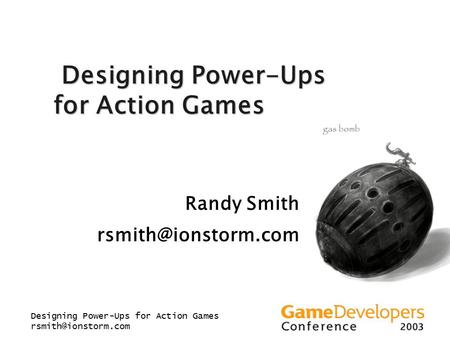 Designing Power-Ups for Action Games Designing Power-Ups for Action Games Designing Power-Ups for Action Games Randy Smith