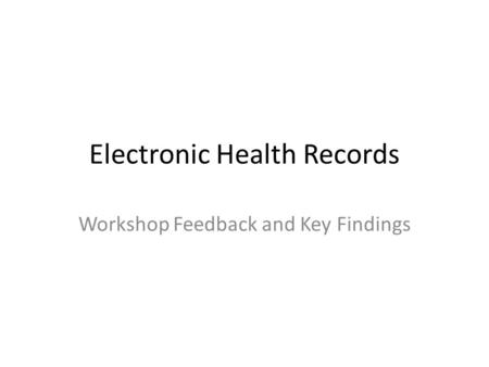 Electronic Health Records Workshop Feedback and Key Findings.