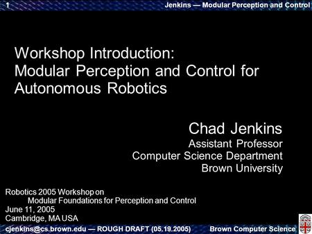 Jenkins — Modular Perception and Control Brown Computer — ROUGH DRAFT (05.19.2005) 1 Workshop Introduction: Modular Perception.
