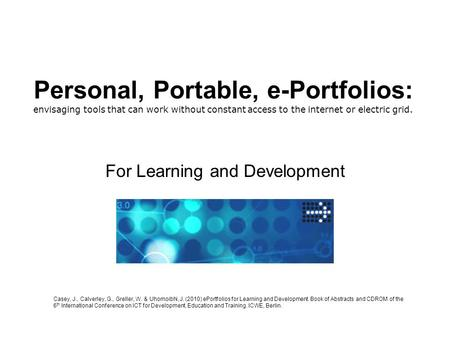 Personal, Portable, e-Portfolios: envisaging tools that can work without constant access to the internet or electric grid. For Learning and Development.