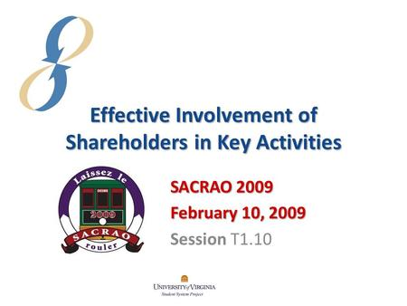 Effective Involvement of Shareholders in Key Activities SACRAO 2009 February 10, 2009 Session T1.10.
