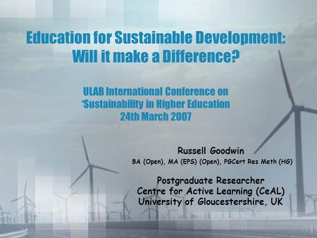 Education for Sustainable Development: Will it make a Difference? ULAB International Conference on 'Sustainability in Higher Education 24th March 2007.