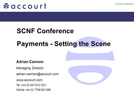 © Accourt Limited 2006 SCNF Conference Payments - Setting the Scene Adrian Cannon Managing Director  Tel: +44.