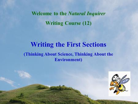 Welcome to the Natural Inquirer Writing Course (12) Writing the First Sections (Thinking About Science, Thinking About the Environment)