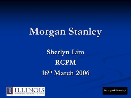 Morgan Stanley Sherlyn Lim RCPM 16 th March 2006.