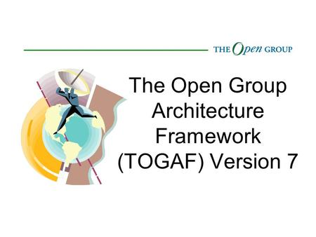 The Open Group Architecture Framework (TOGAF) Version 7.
