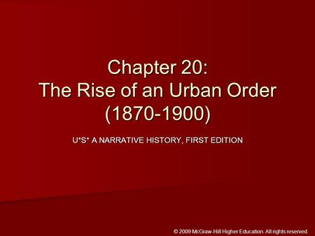 © 2009 McGraw-Hill Higher Education. All rights reserved. U*S* A NARRATIVE HISTORY, FIRST EDITION Chapter 20: The Rise of an Urban Order (1870-1900)