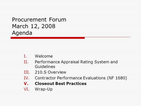 Procurement Forum March 12, 2008 Agenda I.Welcome II.Performance Appraisal Rating System and Guidelines III.210.S Overview IV.Contractor Performance Evaluations.