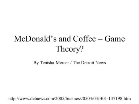 McDonald's and Coffee – Game Theory? By Tenisha Mercer / The Detroit News