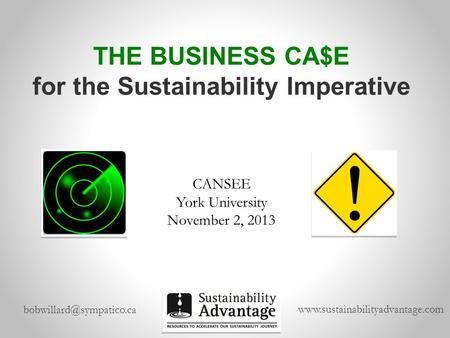 THE BUSINESS CA$E for the Sustainability Imperative CANSEE York University November 2, 2013.