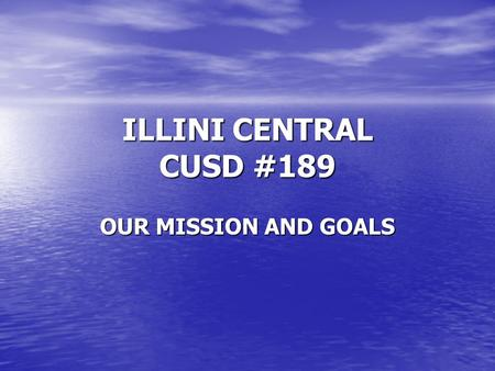 ILLINI CENTRAL CUSD #189 OUR MISSION AND GOALS. Wonderful Upgrades to Our Facility.