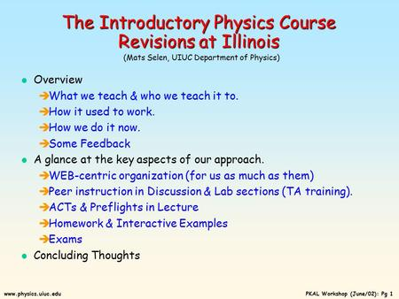 PKAL Workshop (June/02): Pg 1www.physics.uiuc.edu The Introductory Physics Course Revisions at Illinois The Introductory Physics Course Revisions at Illinois.