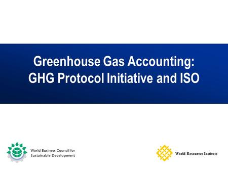 Greenhouse Gas Accounting: GHG Protocol Initiative and ISO World Resources Institute.