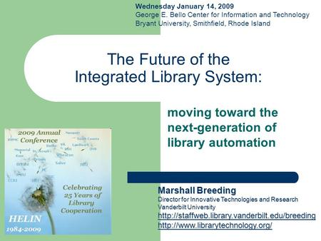 The Future of the Integrated Library System: moving toward the next-generation of library automation Marshall Breeding Director for Innovative Technologies.