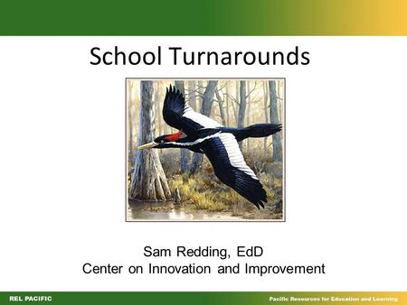 School Turnarounds Sam Redding, EdD Center on Innovation and Improvement.