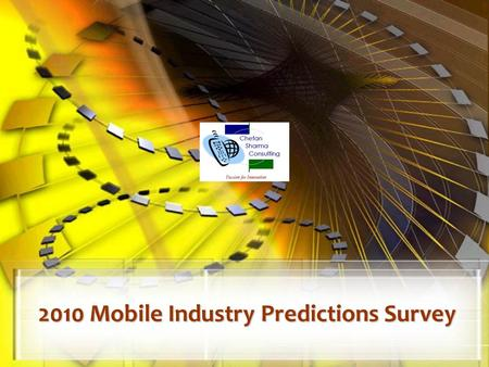 2010 Mobile Industry Predictions Survey. © Chetan Sharma Consulting, All Rights Reserved Copying w/o permission is prohibited Jan 2010 2