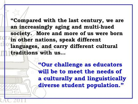 """Compared with the last century, we are an increasingly aging and multi-hued society. More and more of us were born in other nations, speak different languages,"