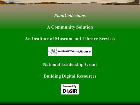 PlantCollections A Community Solution An Institute of Museum and Library Services National Leadership Grant Building Digital Resources.