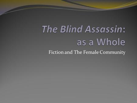"Fiction and The Female Community. Questions Who writes the novel within the novel? Who are the ""writers"" in the novel? How is writing related to life."